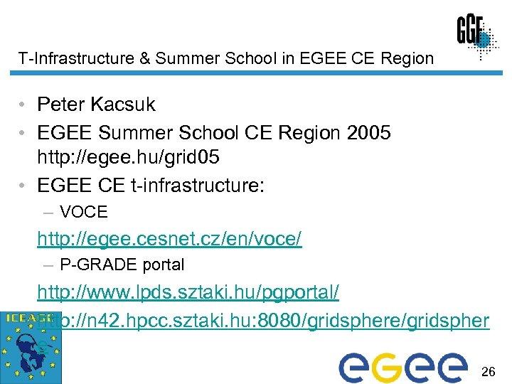 T-Infrastructure & Summer School in EGEE CE Region • Peter Kacsuk • EGEE Summer