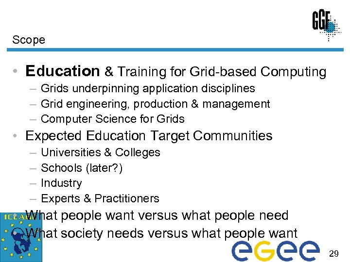 Scope • Education & Training for Grid-based Computing – Grids underpinning application disciplines –