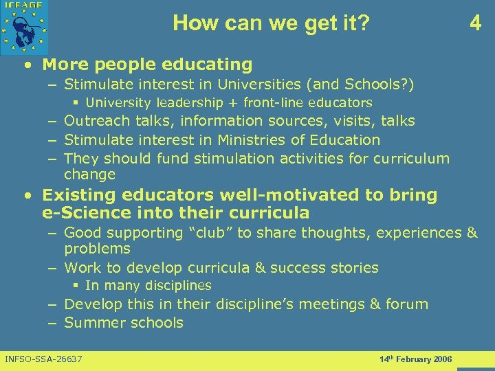 How can we get it? 4 • More people educating – Stimulate interest in