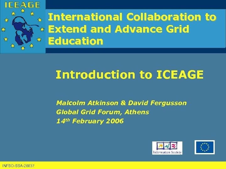 International Collaboration to Extend and Advance Grid Education Introduction to ICEAGE Malcolm Atkinson &