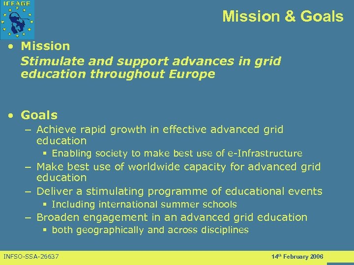 Mission & Goals • Mission Stimulate and support advances in grid education throughout Europe
