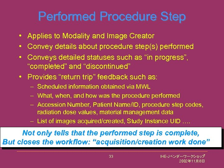 Performed Procedure Step • Applies to Modality and Image Creator • Convey details about