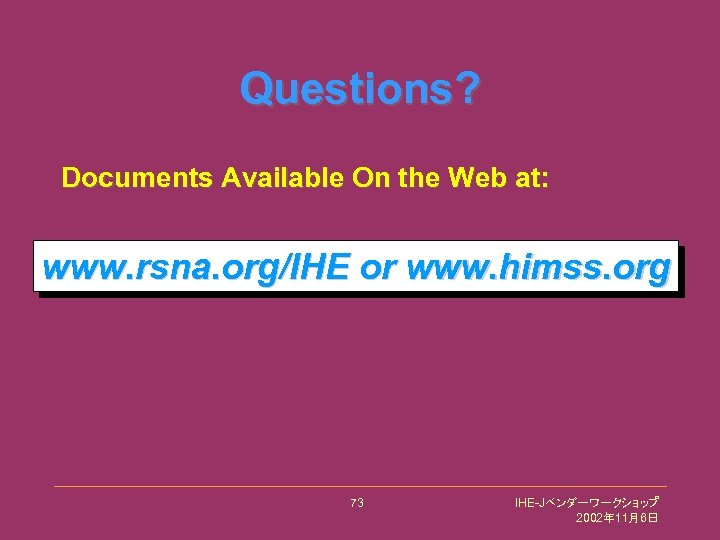 Questions? Documents Available On the Web at: www. rsna. org/IHE or www. himss. org