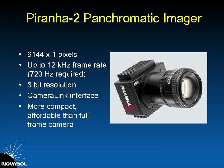 Piranha-2 Panchromatic Imager • 6144 x 1 pixels • Up to 12 k. Hz