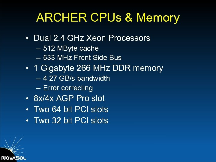 ARCHER CPUs & Memory • Dual 2. 4 GHz Xeon Processors – 512 MByte