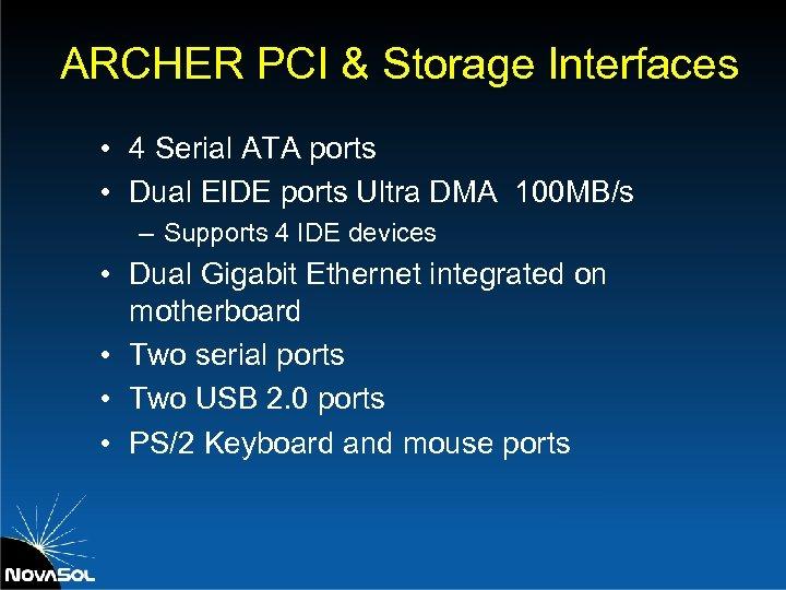 ARCHER PCI & Storage Interfaces • 4 Serial ATA ports • Dual EIDE ports