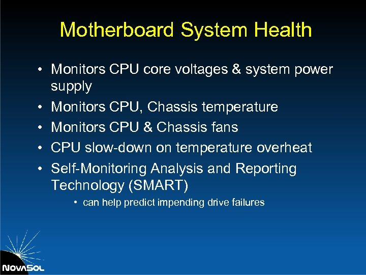 Motherboard System Health • Monitors CPU core voltages & system power supply • Monitors
