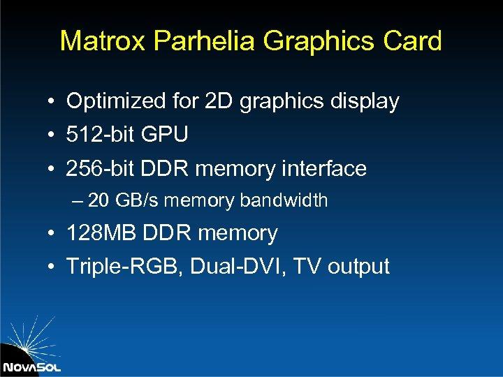 Matrox Parhelia Graphics Card • Optimized for 2 D graphics display • 512 -bit