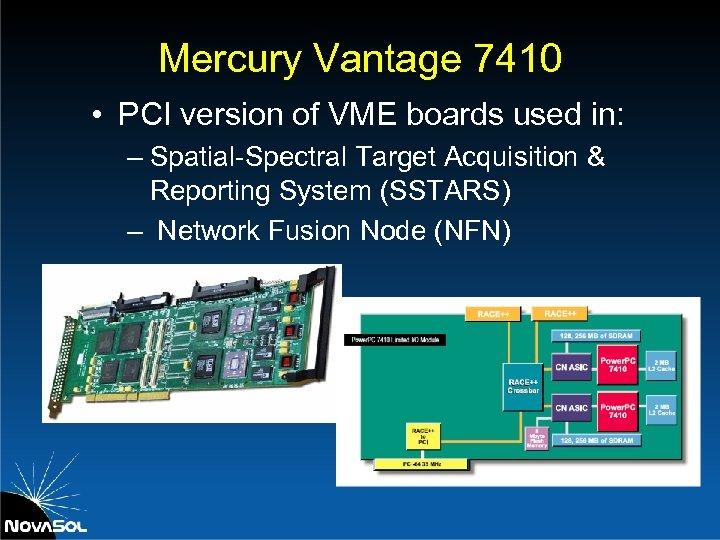 Mercury Vantage 7410 • PCI version of VME boards used in: – Spatial-Spectral Target
