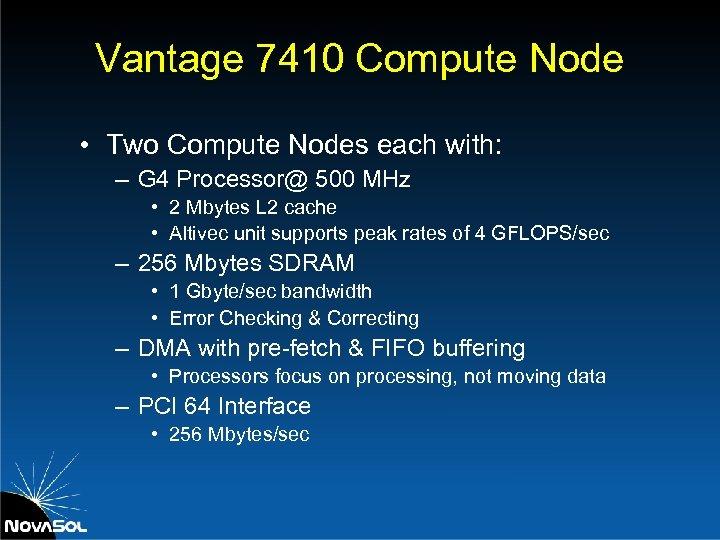 Vantage 7410 Compute Node • Two Compute Nodes each with: – G 4 Processor@