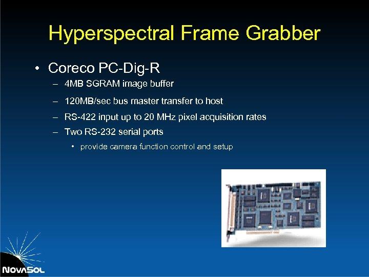 Hyperspectral Frame Grabber • Coreco PC-Dig-R – 4 MB SGRAM image buffer – 120