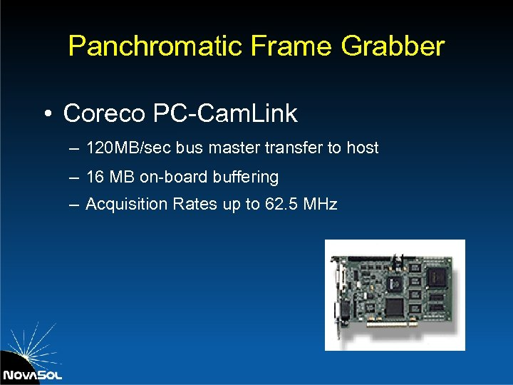 Panchromatic Frame Grabber • Coreco PC-Cam. Link – 120 MB/sec bus master transfer to