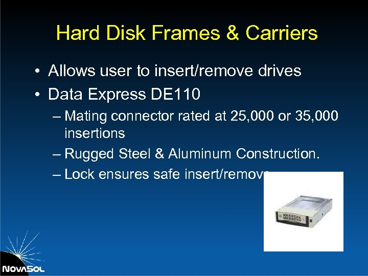 Hard Disk Frames & Carriers • Allows user to insert/remove drives • Data Express