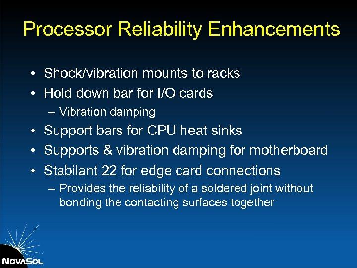 Processor Reliability Enhancements • Shock/vibration mounts to racks • Hold down bar for I/O