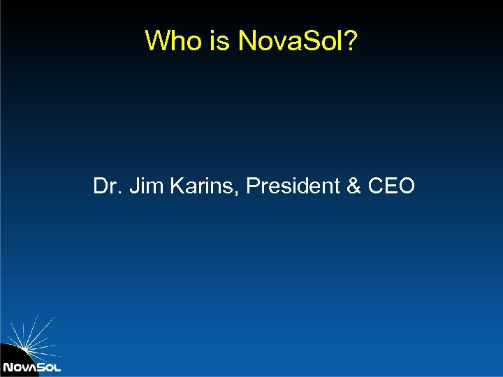 Who is Nova. Sol? Dr. Jim Karins, President & CEO