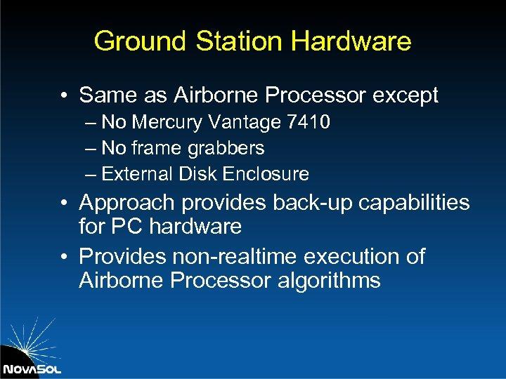 Ground Station Hardware • Same as Airborne Processor except – No Mercury Vantage 7410