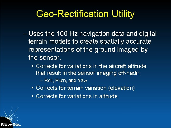 Geo-Rectification Utility – Uses the 100 Hz navigation data and digital terrain models to