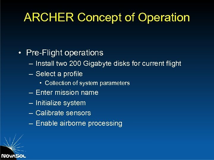 ARCHER Concept of Operation • Pre-Flight operations – Install two 200 Gigabyte disks for