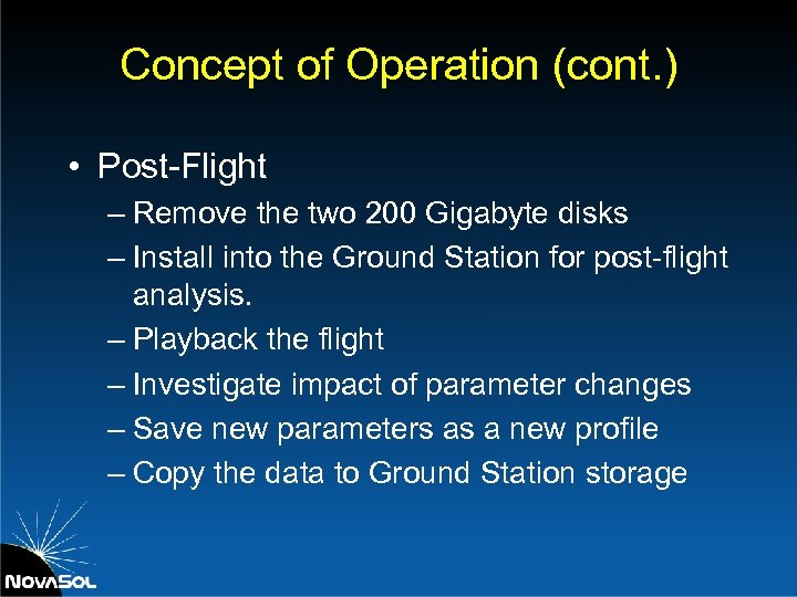 Concept of Operation (cont. ) • Post-Flight – Remove the two 200 Gigabyte disks