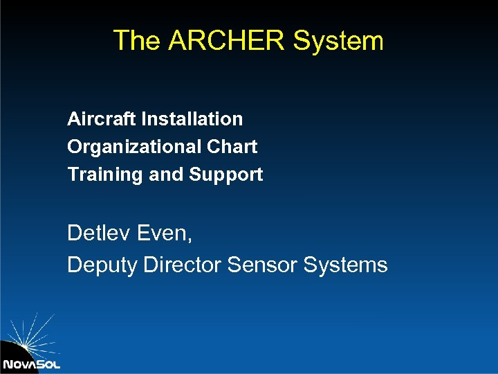 The ARCHER System Aircraft Installation Organizational Chart Training and Support Detlev Even, Deputy Director