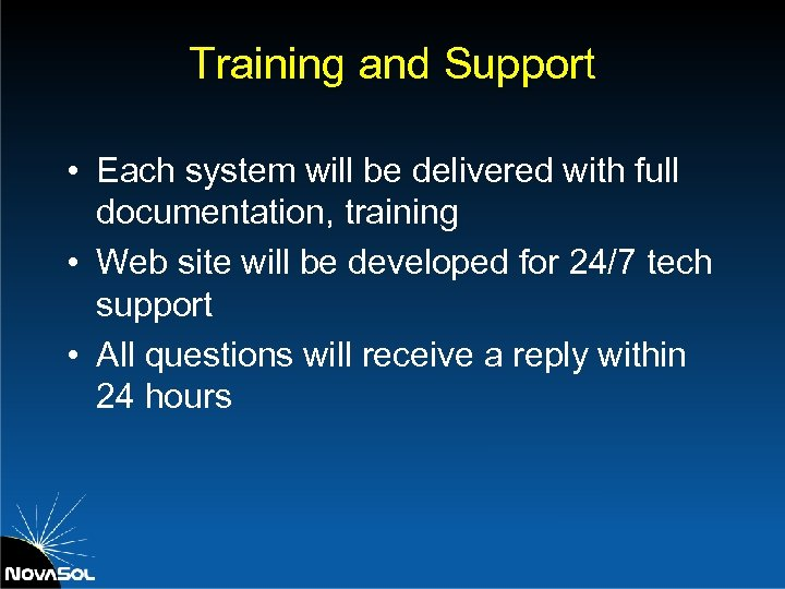 Training and Support • Each system will be delivered with full documentation, training •