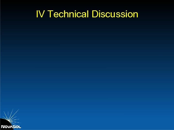 IV Technical Discussion