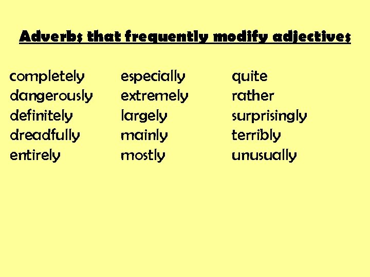 Adverbs that frequently modify adjectives completely dangerously definitely dreadfully entirely especially extremely largely mainly