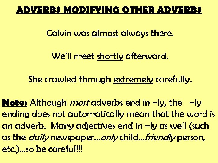 ADVERBS MODIFYING OTHER ADVERBS Calvin was almost always there. We'll meet shortly afterward. She