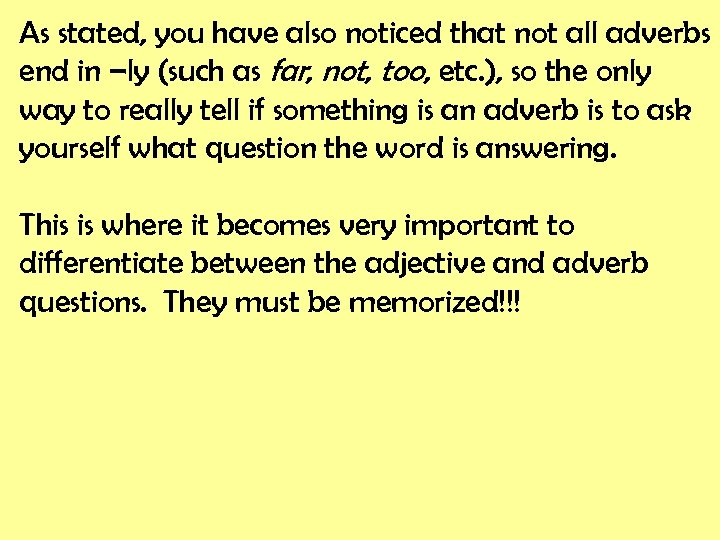 As stated, you have also noticed that not all adverbs end in –ly (such