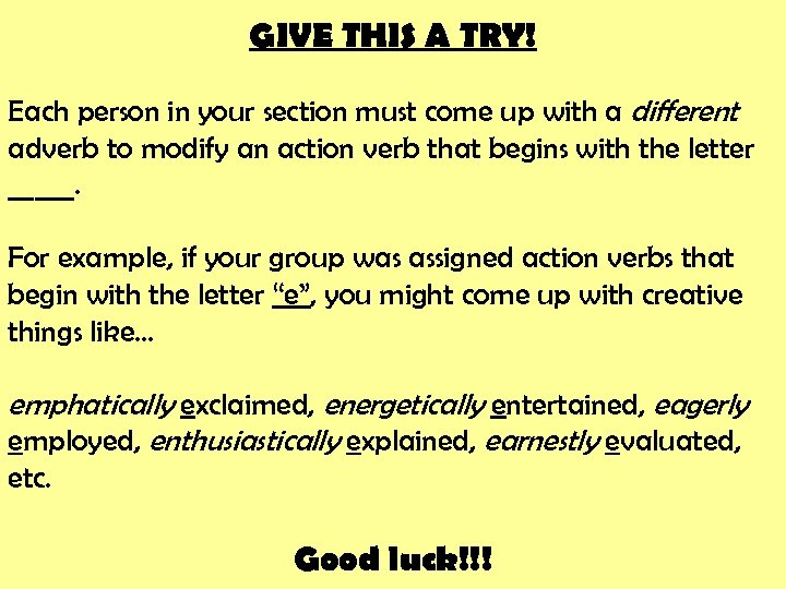 GIVE THIS A TRY! Each person in your section must come up with a