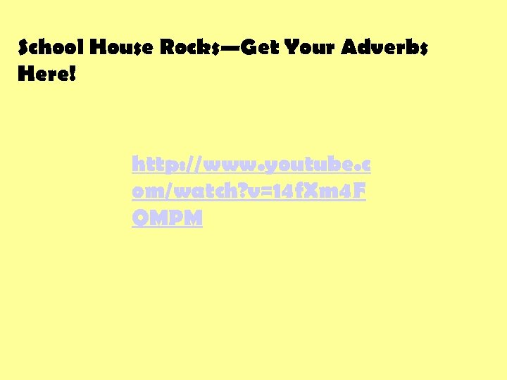 School House Rocks—Get Your Adverbs Here! http: //www. youtube. c om/watch? v=14 f. Xm