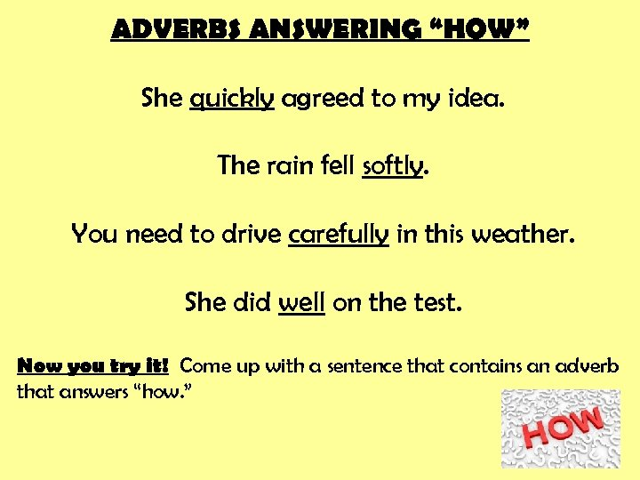 """ADVERBS ANSWERING """"HOW"""" She quickly agreed to my idea. The rain fell softly. You"""