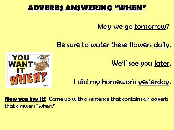 """ADVERBS ANSWERING """"WHEN"""" May we go tomorrow? Be sure to water these flowers daily."""