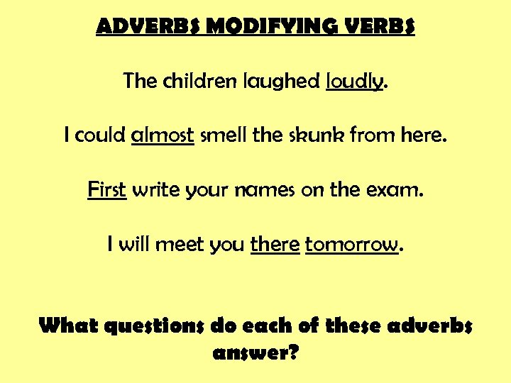 ADVERBS MODIFYING VERBS The children laughed loudly. I could almost smell the skunk from