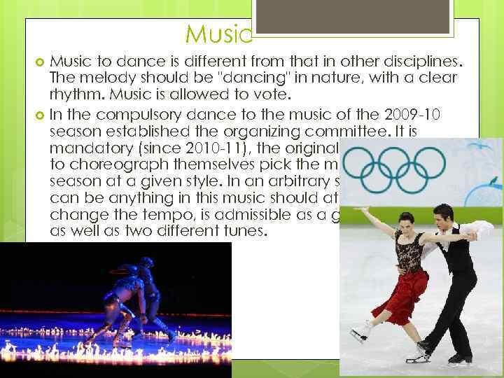Music to dance is different from that in other disciplines. The melody should be