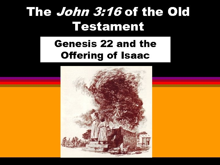 The John 3: 16 of the Old Testament Genesis 22 and the Offering of