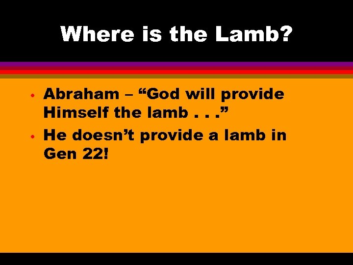 "Where is the Lamb? • • Abraham – ""God will provide Himself the lamb."
