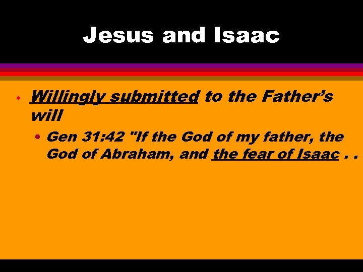 Jesus and Isaac • Willingly submitted to the Father's will • Gen 31: 42