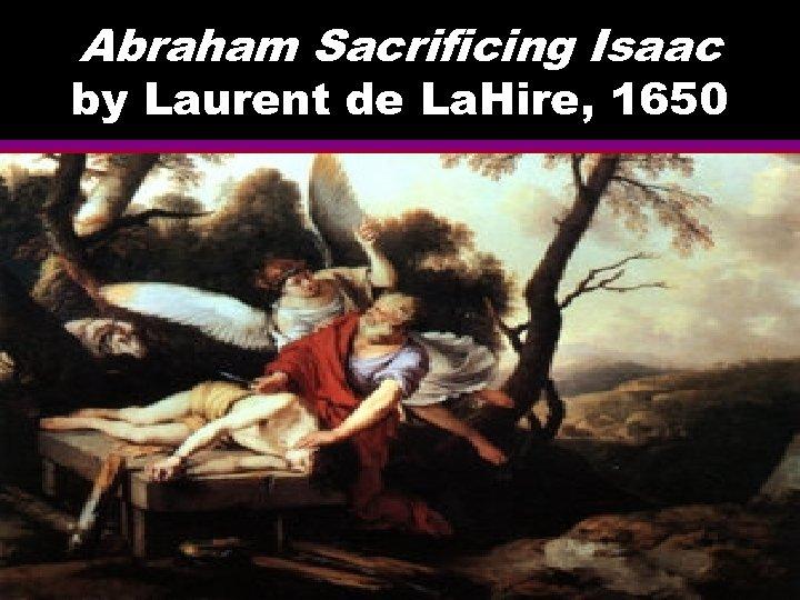 Abraham Sacrificing Isaac by Laurent de La. Hire, 1650