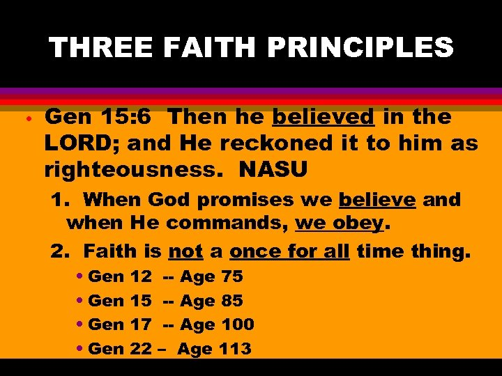 THREE FAITH PRINCIPLES • Gen 15: 6 Then he believed in the LORD; and