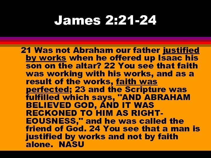 James 2: 21 -24 21 Was not Abraham our father justified by works when