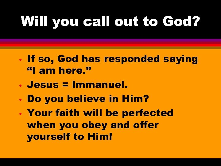 Will you call out to God? • • If so, God has responded saying