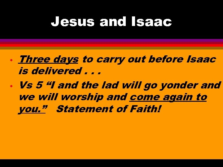 Jesus and Isaac • • Three days to carry out before Isaac is delivered.