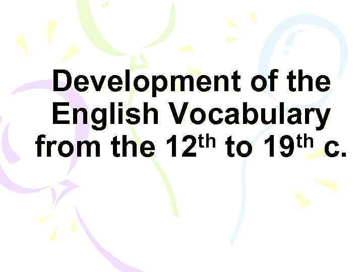 Development of the English Vocabulary th to 19 th c. from the 12