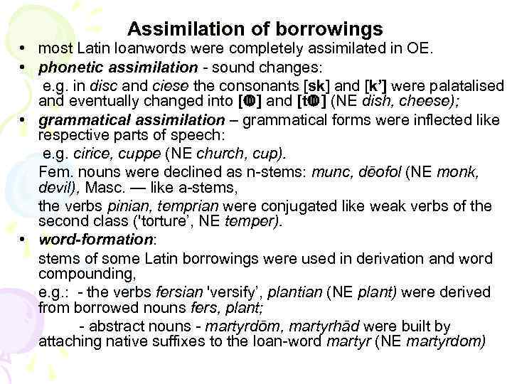 Assimilation of borrowings • most Latin loanwords were completely assimilated in OE. • phonetic