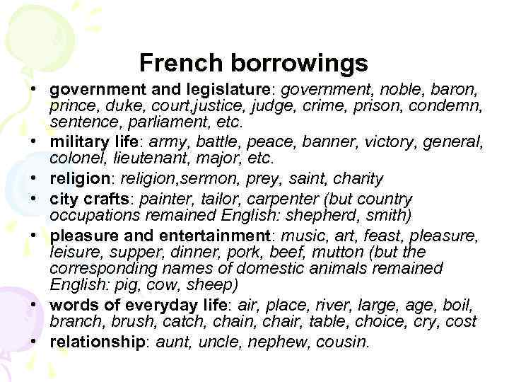 French borrowings • government and legislature: government, noble, baron, prince, duke, court, justice, judge,
