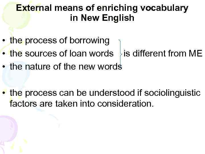 External means of enriching vocabulary in New English • the process of borrowing •