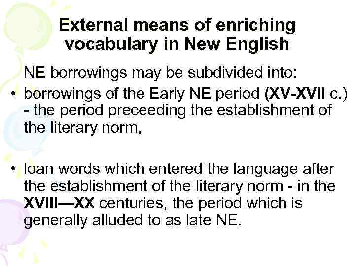 External means of enriching vocabulary in New English NE borrowings may be subdivided into: