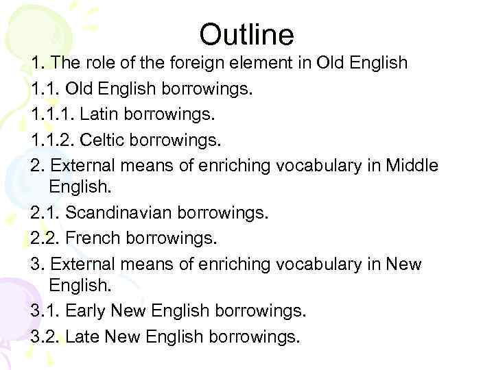 Outline 1. The role of the foreign element in Old English 1. 1. Old