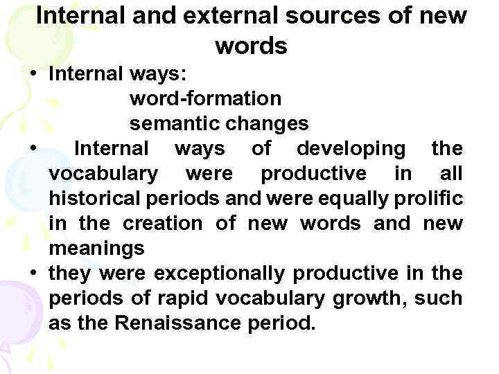 Internal and external sources of new words • Internal ways: word-formation semantic changes •